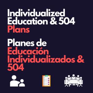 Individualized Education and 504 Plans Planes de Educación Individualizados and 504
