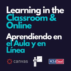 Learning in the Classroom and Online Aprendiendo en el Aula y en Línea