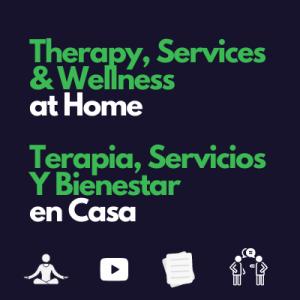 Therapy, Services & Wellness at Home Terapia, Servicios Y Bienestar en Casa
