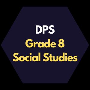 DPS Grade 8 Social Studies Curriculum Map