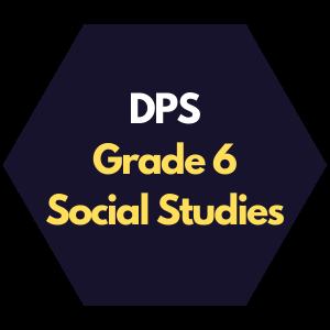 DPS Grade 6 Social Studies Curriculum Overview