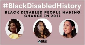 BlackDisabledHistory: Black Disabled People making change in 2021. A picture of three women - Amanda Gorman, Imani Barbarin, and Haben Girma