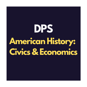 DPS American History: Civics and Economic Curriculum Overview