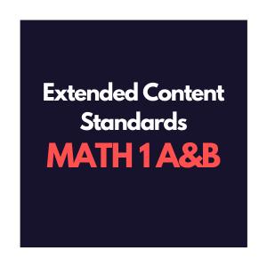 Extended Content Standards, Math 1 A&B