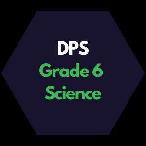 DPS Grade 6 Science Curriculum Map